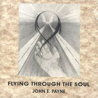 Flying Through The Soul — John E. Payne
