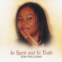 In Spirit and in Truth — Kim Williams
