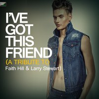 I've Got This Friend (A Tribute to Faith Hill & Larry Stewart) — Ameritz Tribute Standards