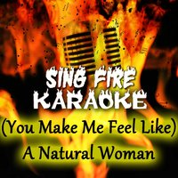 (You Make Me Feel Like) A Natural Woman — Sing Fire Karaoke
