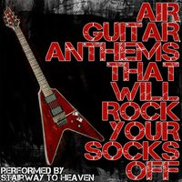 Air Guitar Anthems That Will Rock Your Socks Off! — Stairway To Heaven