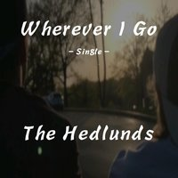 Wherever I Go — The Hedlunds