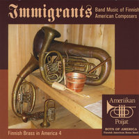 Immigrants: Band Music of Finnish American Composers — Ameriikan Poijat