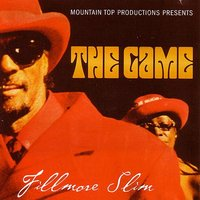 The Game — Fillmore Slim