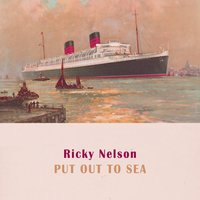 Put Out To Sea — Ricky Nelson