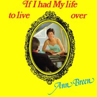 If I Had My Life to Live Over — Ann Breen