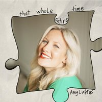 That Whole Entire Time — Amy Loftus