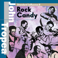 "Standard Influence II ""Rock Candy"" — John Tropea"
