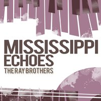 Mississippi Echoes — The Ray Brothers