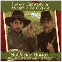 Soldiers Songs: The Irish Abroad & Soldiering — Jimmy Crowley, Máirtín de Cógáin, Brendan Nolan, Jimmy Crowley & Máirtín de Cógáin, Bonnie Whitehurst