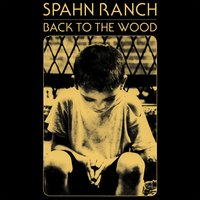 Back to the Wood — Spahn Ranch