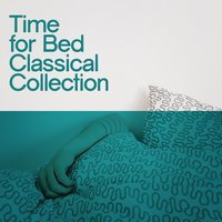 Time for Bed: Classical Collection — Música a Relajarse, Sleep Music Lullabies, Bedtime Songs Collective, Bedtime Songs Collective|Música a Relajarse|Sleep Music Lullabies