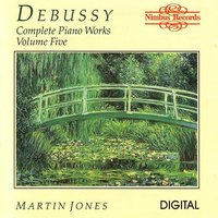 Debussy: Complete Piano Works Volume Five — Martin Jones, Debussy