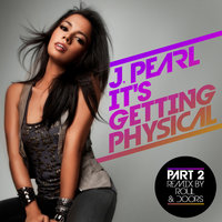 It's Getting Physical  (Part 2) — J. PEARL