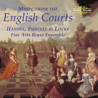 Handel, Purcell & Locke: Music from the English Courts — Robert Johnson, Fine Arts Brass Ensemble, John Adson, King Henry VIII, Nicholas Lanier