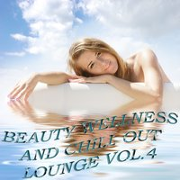 Beauty Wellness and Chill Out Lounge, Vol. 4 — сборник