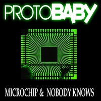 Microchip/Nobody Knows — Protobaby