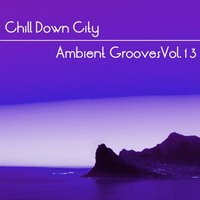 Chill Down City, Ambient Grooves, Vol. 13 — сборник