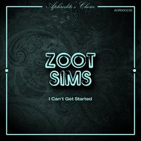I Can't Get Started — Zoot Sims