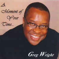 A Moment of Your Time — Greg Wright