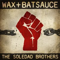 The Soledad Brothers — Wax, Batsauce