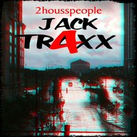 Jack Traxx 4 — 2Housspeople, JLofton