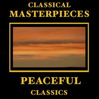 Classical Masterpieces – Peaceful Classics — сборник