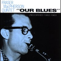 Our Blues: Recorded 1962-1963 — Fraser MacPherson Quintet