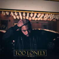 Too Lonely — K. West