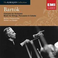 Bartok: Concerto for Orchestra, Music for Strings, Percussion & Celesta — Бела Барток, Герберт фон Караян, Berliner Philharmoniker
