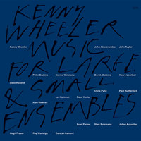 Music For Large & Small Ensembles — Kenny Wheeler