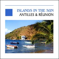 Islands In The Sun, Antilles & Réunion — сборник