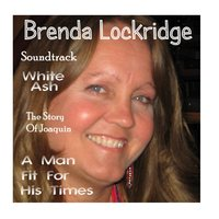 Soundtrack for White Ash / The Story of Joaquin / A Man Fit for His Times — Brenda Lockridge