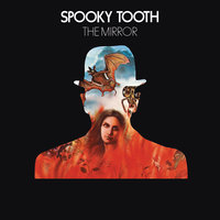 The Mirror — Spooky Tooth