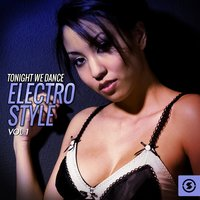 Tonight We Dance Electro Style, Vol. 1 — сборник