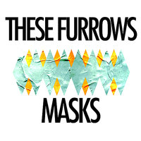 Masks — These Furrows