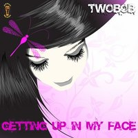 Getting Up In My Face — Twobob