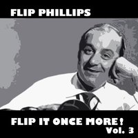 Flip It Once More!, Vol. 3 — Flip Phillips