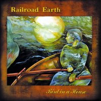 Bird In A House — Railroad Earth