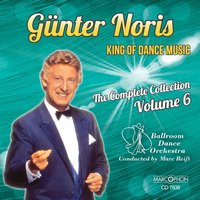 "Günter Noris ""King of Dance Music"" The Complete Collection Volume 6 — Günter Noris, Ballroom Dance Orchestra, Marc Reift"
