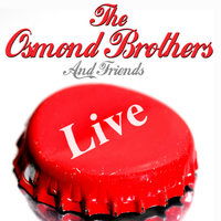 Live — The Osmond Brothers, The Osmond Brothers & Friends