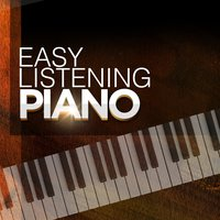 Easy Piano Listening — Piano Love Songs: Classic Easy Listening Piano Instrumental Music