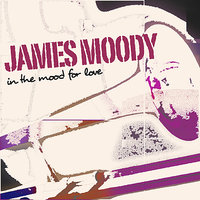 In the Mood for Love — James Moody