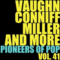 Vaughn, Conniff, Miller and More Pioneers of Pop, Vol. 41 — сборник