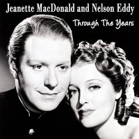 Through The Years — Jeanette MacDonald and Nelson Eddy