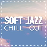 Soft Jazz Chill Out — Groove Chill Out Players, Soft Instrumental Music, Groove Chill Out Players|Soft Instrumental Music