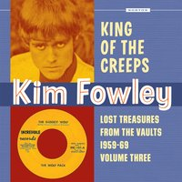 King of the Creeps: Lost Treasures from the Vaults 1959-1969, Vol. 3 — Kim Fowley