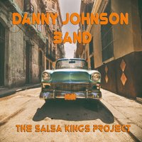 The Salsa Kings Project — Danny Johnson Band