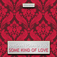 Some Kind of Love — Rahsaan Roland Kirk