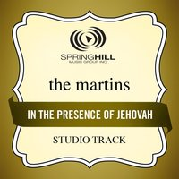 In The Presence Of Jehovah (Studio Track) — The Martins